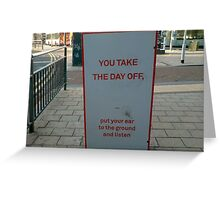 You take the day off... Greeting Card