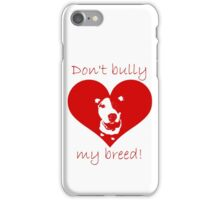 Don't bully my breed! iPhone Case/Skin
