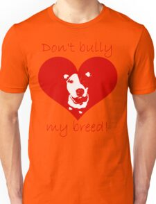 Don't bully my breed! Unisex T-Shirt
