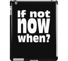 If Not Now When Jewish Sage Hillel Quote Motivational Saying iPad Case/Skin