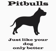 Pitbulls - just like your dog only better by Kristina Gale