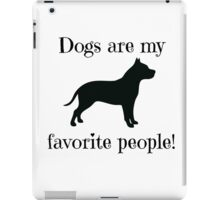 Dogs are my favorite people! iPad Case/Skin