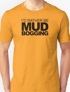 I'd rather be Mud Bogging T-Shirt