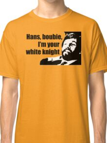 Die Hard: Hans, boubie, I'm your white knight Classic T-Shirt