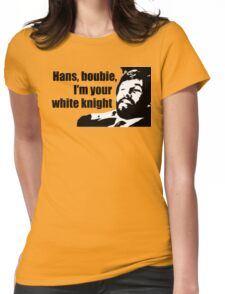 Die Hard: Hans, boubie, I'm your white knight Womens Fitted T-Shirt