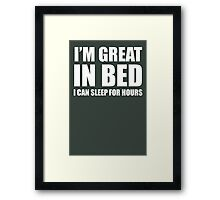 I'M GREAT IN BED Framed Print