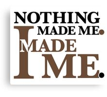 Nothing Made Me... Canvas Print
