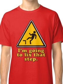 I'm Going To Fix That Step Classic T-Shirt
