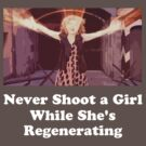 Never Shoot a Girl While She&#x27;s Regenerating White Text by PopCultFanatics