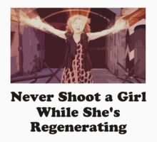 Never Shoot a Girl While She's Regenerating Black Text by PopCultFanatics