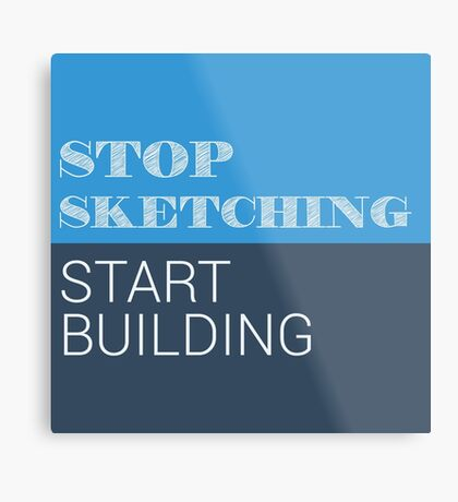 Stop Sketching Metal Print