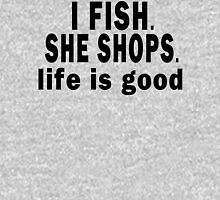 I Fish. She Shops. Life is Good Hoodie