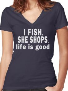 I Fish. She Shops. Life is Good Women's Fitted V-Neck T-Shirt