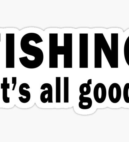 Fishing. It's all Good  Sticker