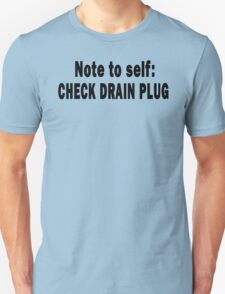Note to Self: Check Drain Plug Unisex T-Shirt