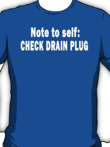 Note to Self: Check Drain Plug T-Shirt