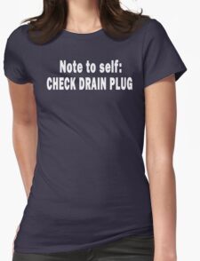 Note to Self: Check Drain Plug Womens Fitted T-Shirt