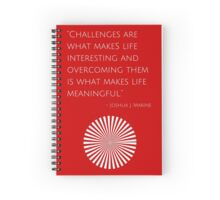 """Challenges are what makes life interesting and overcoming them is what makes life meaningful."" – Joshua J. Marine Spiral Notebook"