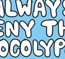 Always Deny the Apocolypse Sticker