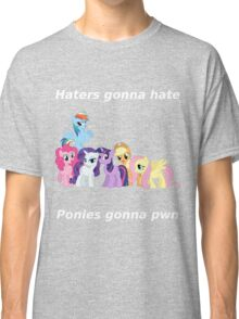 Haters gonna hate, Ponies gonna pwn Classic T-Shirt