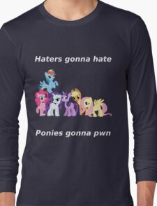 Haters gonna hate, Ponies gonna pwn Long Sleeve T-Shirt