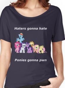 Haters gonna hate, Ponies gonna pwn Women's Relaxed Fit T-Shirt