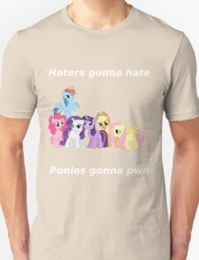 Haters gonna hate, Ponies gonna pwn T-Shirt