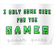 Only the Games - Gamer Geeks Poster