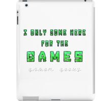 Only the Games - Gamer Geeks iPad Case/Skin
