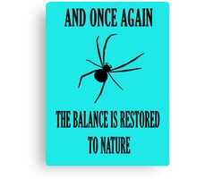 And Once Again The Balance Is Restored To Nature Canvas Print