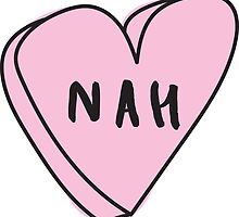 NAH Sassy Conversation Heart ♥ Trendy/Hipster/Tumblr Meme by Bratsy ♥