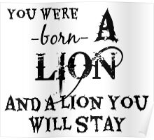 You Were Born A Lion And A Lion You Will Stay Poster