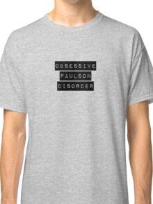 Obsessive Paulson Disorder Classic T-Shirt