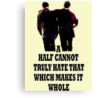 A Half Cannot Truly Hate That Which Makes It Whole Canvas Print