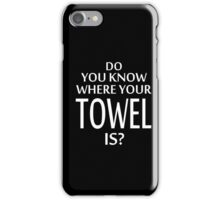 Do You Know Where Your Towel Is ? hitchhikers guide  iPhone Case/Skin