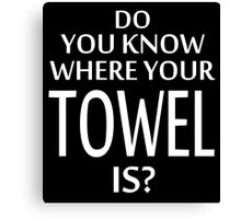 Do You Know Where Your Towel Is ? hitchhikers guide  Canvas Print
