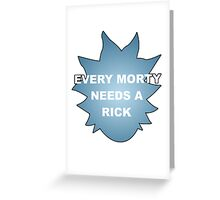 Every Morty Needs A Rick Greeting Card