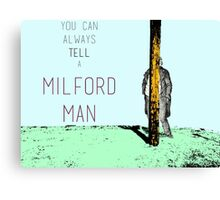 You can always tell a Milford Man! Canvas Print