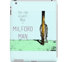 You can always tell a Milford Man! iPad Case/Skin