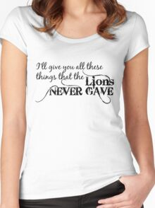 I'll Give You All These Things That The Lions Never Gave Women's Fitted Scoop T-Shirt