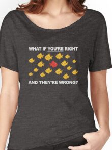What If You're Right, And They're Wrong? Women's Relaxed Fit T-Shirt