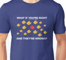 What If You're Right, And They're Wrong? Unisex T-Shirt