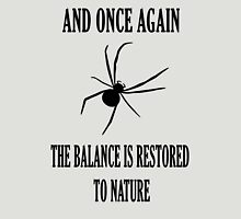 And Once Again The Balance Is Restored To Nature Unisex T-Shirt