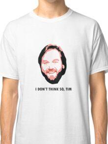 I DON'T THINK SO, TIM Classic T-Shirt