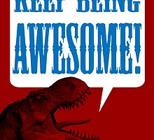 Keep being AWESOME! by mashedelephants
