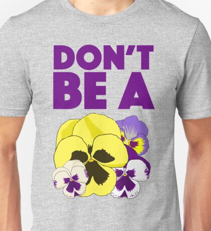 Don't Be A Pansy Unisex T-Shirt