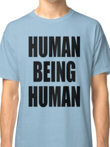 Human Being Human Classic T-Shirt