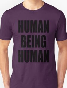 Human Being Human Unisex T-Shirt