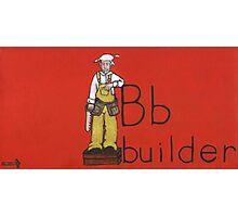 B builder Photographic Print
