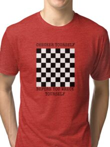 Checker yourself before you wreck yourself Tri-blend T-Shirt